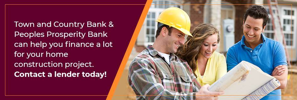 Town and Country Bank & Peoples Prosperity Bank can help you finance a lot for